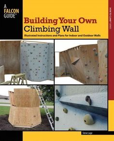 Building Your Own Climbing Wall: Illustrated Instructions and Plans for Indoor and Outdoor Walls