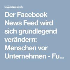 Der Facebook News Feed wird sich grundlegend verändern: Menschen vor Unternehmen - Futurebiz.de