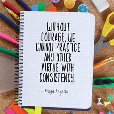 """""""Without courage, we cannot practice any other virtue with consistency."""" — Maya Angelou"""