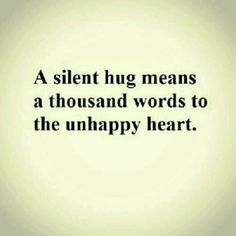 A silent hug means a thousand words to the unhappy heart The Words, Love Hug, My Love, The Embrace, Cute Quotes, Sweet Quotes, Inspire Me, Favorite Quotes, Frases