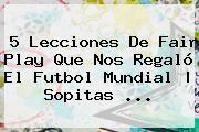 http://tecnoautos.com/wp-content/uploads/imagenes/tendencias/thumbs/5-lecciones-de-fair-play-que-nos-regalo-el-futbol-mundial-sopitas.jpg Fair Play. 5 lecciones de Fair Play que nos regaló el futbol mundial | Sopitas ..., Enlaces, Imágenes, Videos y Tweets - http://tecnoautos.com/actualidad/fair-play-5-lecciones-de-fair-play-que-nos-regalo-el-futbol-mundial-sopitas/