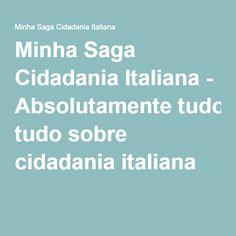 Minha Saga Cidadania Italiana - Absolutamente tudo sobre cidadania italiana
