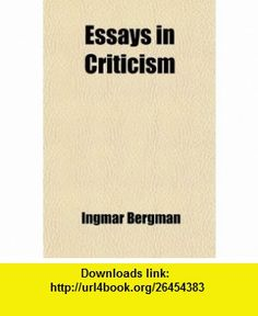 Essays in Criticism (Volume 1) (9780217210874) Ingmar Bergman , ISBN-10: 0217210872  , ISBN-13: 978-0217210874 ,  , tutorials , pdf , ebook , torrent , downloads , rapidshare , filesonic , hotfile , megaupload , fileserve