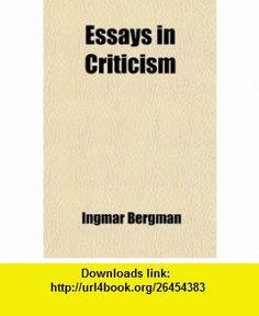 Essays in Criticism (Volume 1) (9780217210874) Ingmar Bergman , ISBN-10: 0217210872  , ISBN-13: 978-0217210874 ,  , tutorials , pdf , ebook , torrent , downloads , rapidshare , filesonic , hotfile , megaupload , fileserve