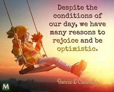 Despite the conditions of our day, we have many reasons to rejoice and be optimistic.