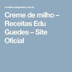 Creme de milho – Receitas Edu Guedes – Site Oficial