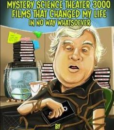 Twenty Five Mystery Science Theater 3000 Films That Changed My Life In No Way Whatsoever PDF