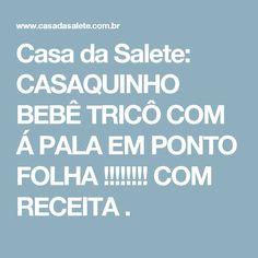 Casa da Salete: CASAQUINHO BEBÊ TRICÔ COM Á PALA EM PONTO FOLHA !!!!!!!! COM RECEITA .
