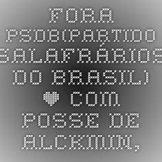 Fora PSDB(Partido Salafrários do Brasil) • Com posse de Alckmin, SP é o estado há mais tempo...