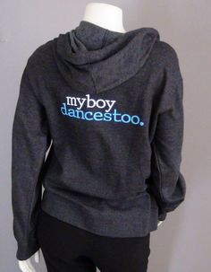 Hoody for parents of boy dancers. My Boy Dances Too.