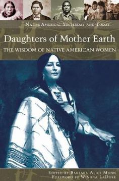 Daughters of Mother Earth: The Wisdom of Native American Women (Native America: Yesterday and Today (Hardcover)) Native American Wisdom, Native American Women, American Spirit, Native American History, Native American Indians, American Prayer, American Quotes, American Symbols, Native Indian