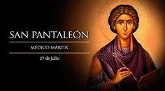 El 27 de julio es fiesta de San Pantaleón, un médico mártir nacido a fines del siglo III en Nicomedia (en la actual Turquía). Lo que se conoce de él está en un antiguo manuscrito del siglo IV que se encuentra en el Museo Británico.