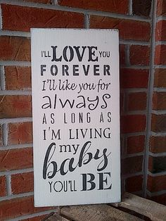 I'll Love you Forever wooden sign. I will have one of these, for sure!
