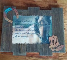 Check out this item in my Etsy shop https://www.etsy.com/listing/468222197/god-made-the-horse-wall-plaque