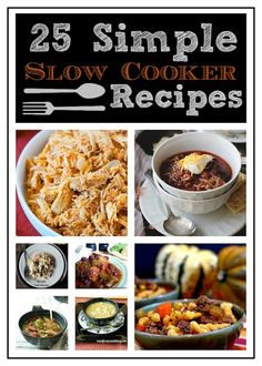 25 Simple slow cooker recipes (round-up)- There's a few new ones I think I might try... gotta love coming home to a cooked meal :)