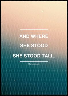 and where she stood she stood tall