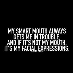 So true! Whenever I say something that is not even rude.