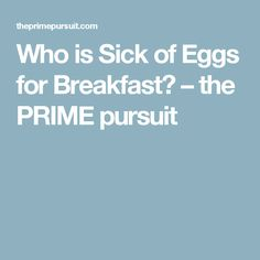 Who is Sick of Eggs for Breakfast? – the PRIME pursuit