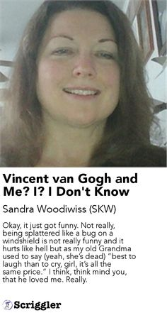 Vincent van Gogh and Me? I? I Don't Know by Sandra Woodiwiss (SKW) https://scriggler.com/detailPost/story/30656
