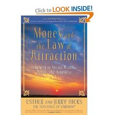Money, and the Law of Attraction: Learning to Attract Wealth, Health, and Happiness by Esther Hicks, Jerry Hicks 1401918816 9781401918811 Law Attraction, Attract Money, Manifesting Money, Abraham Hicks Quotes, Self Help, The Book, Good Books, Positivity, Spotlight