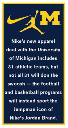 Nike's new apparel deal with the University of Michigan includes 31 athletic teams, but not all 31 will don the swoosh — the football and basketball programs will instead sport the Jumpman icon of Nike's Jordan Brand.