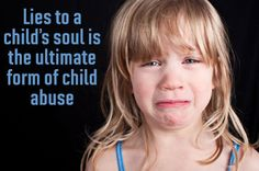 Parental alienation - Lies to a child's soul is the ultimate form of child abuse