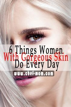 6 Things Women With Gorgeous Skin Do Every Day