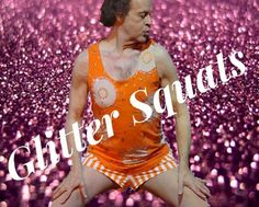 Glitter squats.Oh Richard Simmons...