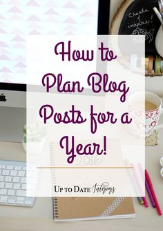 How to Fill in Your Editorial Calendar for a Year! - Up to Date Interiors