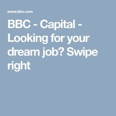 BBC - Capital - Looking for your dream job? Swipe right