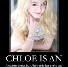 Well Abby's the one that said that she was Second best,when Chloe is just as good as Maddie! And Chloe is an amazing singer!!!