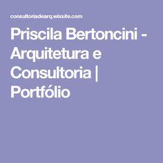 Priscila Bertoncini - Arquitetura e Consultoria   Portfólio