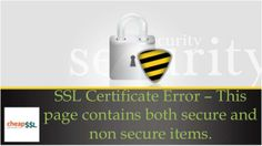 SSL Certificate Error | This Page Contains Both Secure & Non Secure Items by CheapSSLSecurity via slideshare. #SSL #SSLCErtificate #Errors