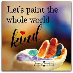 Let's paint the whole world kind Words Quotes, Wise Words, Me Quotes, Motivational Quotes, Inspirational Quotes, Sayings, Qoutes, Compassion Quotes, Kindness Quotes