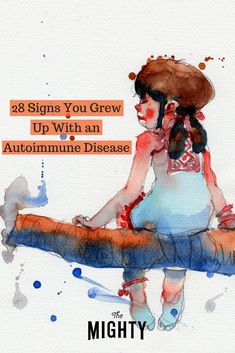 28 Signs You Grew Up With an Autoimmune Disease   The Mighty