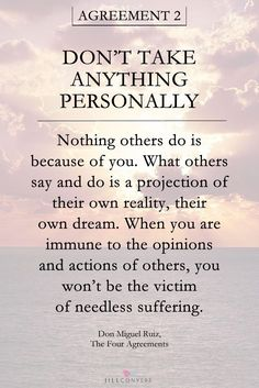Don't take anything personally.