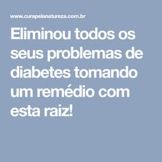 Eliminou todos os seus problemas de diabetes tomando um remédio com esta raiz! Diabetes, Diet, Natural Health, Natural Treatments, Home Remedies, Healthy Recipes, Nature, Natural Medicine, Remedies