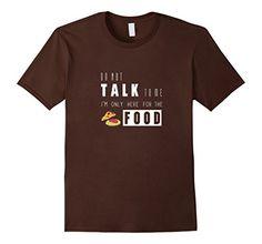 Men's DO NOT TALK TO ME I'M ONLY HERE FOR THE FOOD T-SHIR... https://www.amazon.com/dp/B01G76BUKE/ref=cm_sw_r_pi_dp_gHXxxbJ0BH3YH