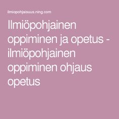 Ilmiöpohjainen oppiminen ja opetus - ilmiöpohjainen oppiminen ohjaus opetus Early Childhood Education, Projects To Try, University, Language, Classroom, Teaching, School, Kids Education, Early Education