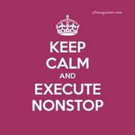 Keep calm and execute nonstop.  Small Business / Startups / Entrepreneurs #entrepreneur #quote