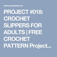 PROJECT #018: CROCHET SLIPPERS FOR ADULTS | FREE CROCHET PATTERN Projectarian