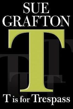 T Is for Trespass by Sue Grafton (2007, Hardcover, First Edition)