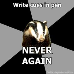 INDEED I made the mistake of using pen the first week of rehearsals because couldn't find pencil xD