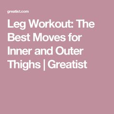 Leg Workout: The Best Moves for Inner and Outer Thighs   Greatist
