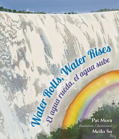 Water Rolls, Water Rises El agua rueda, el agua sube (Children's Book Press, an imprint of Lee & Low Books Inc., October 1, 2014) written by Pat Mora with illustrations by Meilo So and translations by Adriana Dominguez and Pat Mora is a respectful tribute in free verse, in both English and Spanish, to all forms of water.  It reminds us how this essential element connects people all across the planet.