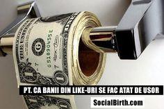 LIKERII fac bani! banii nu LIKERI! socialbirth.com