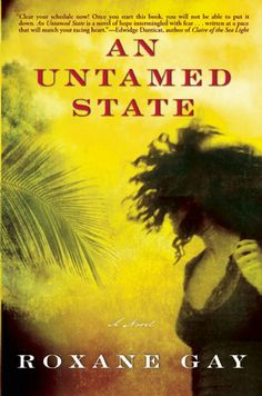 """""""An Untamed State""""  ***  Roxanne Gay  (2014)"""