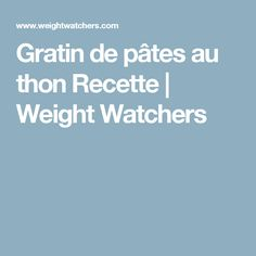 Gratin de pâtes au thon Recette | Weight Watchers