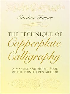 The Technique of Copperplate Calligraphy: A Manual and Model Book of the Pointed Pen Method (Lettering, Calligraphy, Typography): Gordon Turner: 0800759255122: Amazon.com: Books