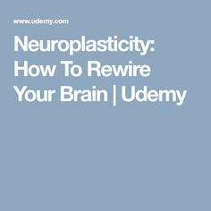Neuroplasticity: How To Rewire Your Brain | Udemy